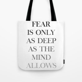Fear Is Only As Deep As The Mind Allows Tote Bag