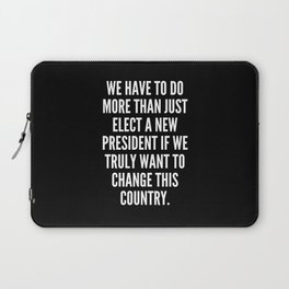 We have to do more than just elect a new President if we truly want to change this country Laptop Sleeve
