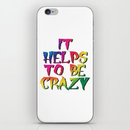 It Helps To Be Crazy iPhone Skin