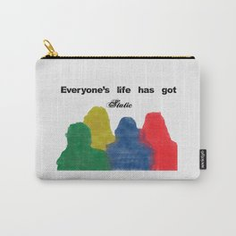 Everyone's life has got static Carry-All Pouch