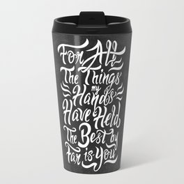 For All The Things My Hands Have Held Travel Mug