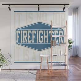 Firefighter  - It Is No Job, It Is A Mission Wall Mural