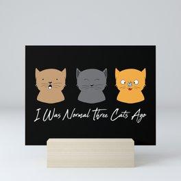 I Was Normal Three Cats Ago - Kitten Feline Purr Mini Art Print