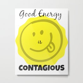 Good Energy is Contagious Metal Print