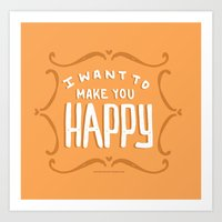 I Want To Make You Happy Art Print
