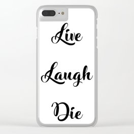 Live Laugh Die Clear iPhone Case