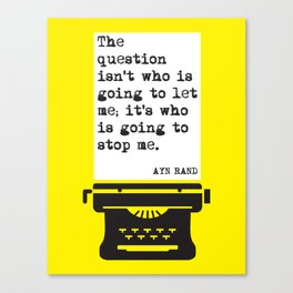 """AYN RAND """"WHO IS GOING TO STOP ME?"""" QUOTE Canvas Print"""