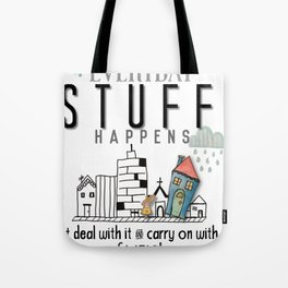 Stuff Happens - Deal with it Tote Bag