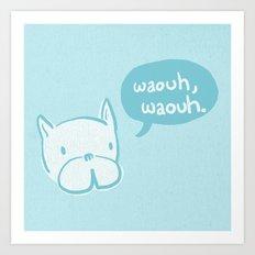 Waouh, waouh. Art Print