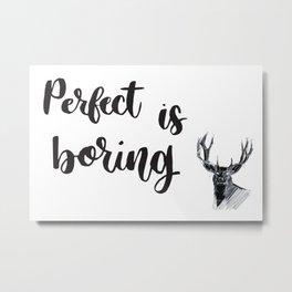 Perfect is Boring Metal Print