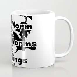 The Early Bird can Have the Worm  Because Worms are gross and mornings are stupid. Coffee Mug