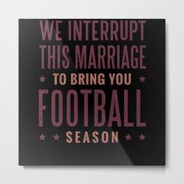 Football Marriage interrupt Metal Print