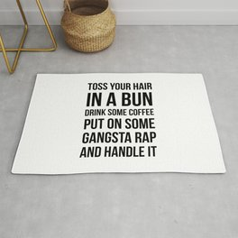 Toss Your Hair in a Bun, Coffee, Gangsta Rap & Handle It Rug