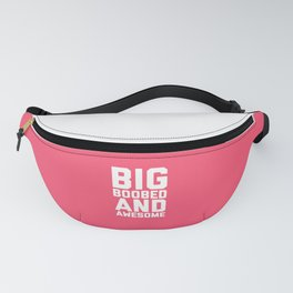 Big Boobed And Awesome Funny Quote Fanny Pack