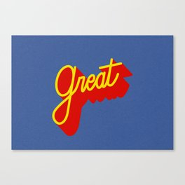 GREAT ! Canvas Print