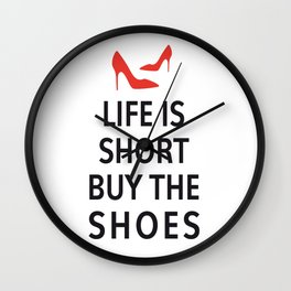 Life is short, buy the shoes Wall Clock