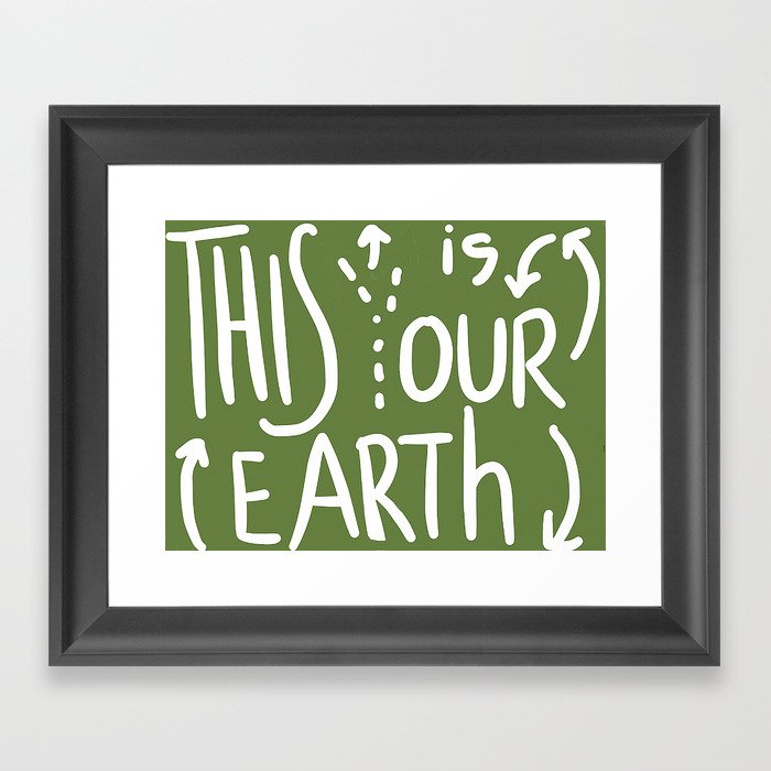This Is (Y)Our Earth Framed Art Print