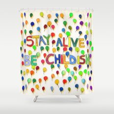 STAY ALIVE BE CHILDISH I Shower Curtain