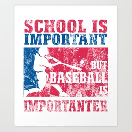 School Is Important But Baseball Is Importanter distressed Art Print