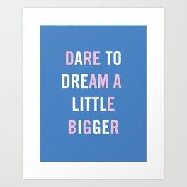 Dare to Dream a Little Bigger Art Print