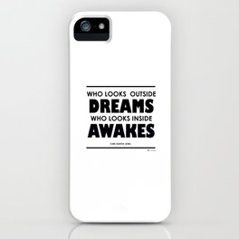 Who Looks Outside Dreams, Who Looks Inside Awakes iPhone Case