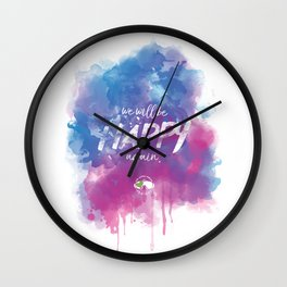 WE WILL BE HAPPY AGAIN Wall Clock