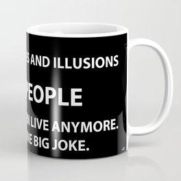 My lifelong dream was started on lies and illusions Coffee Mug