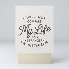 I Will Not Compare My Life to Instagram black and white typography quote poster wall art home decor Mini Art Print