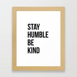 Stay Humble Be Kind Framed Art Print