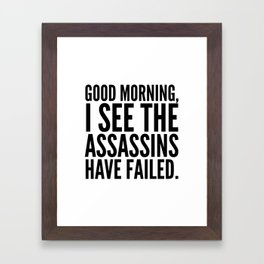 Good morning, I see the assassins have failed. Framed Art Print