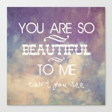 You Are So Beautiful... To Me Canvas Print