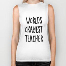 worlds okayest teacher Biker Tank