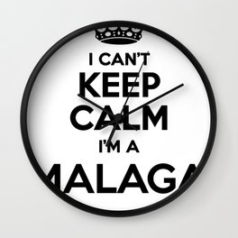 I cant keep calm I am a MALAGA Wall Clock