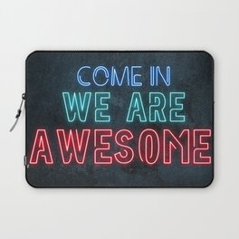 Come in we are awesome, neon light sign, business signs, led open sign, shop entrance, store sign Laptop Sleeve