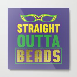 Straight Outta Beads - Funny Mardi Gras Gift Metal Print