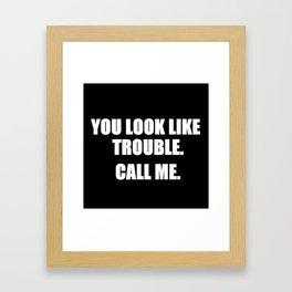 You Look Like Trouble Framed Art Print