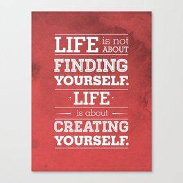 Life is not about finding yourself...Life is about creating yourself! Canvas Print