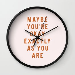 Maybe You're Okay Exactly As You Are Wall Clock