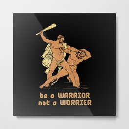 Be a warrior not a worrier -  funny greek warrior fighting humor hand drawn on dark background vintage illustration  Metal Print