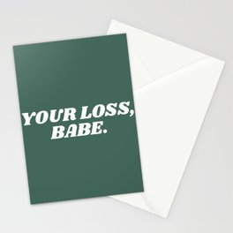 your loss, babe. Stationery Cards