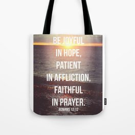 Be Joyful In Hope, Patient In Affliction, Faithful In Prayer - Romans 12:12 - Bible Quote - Inspirat Tote Bag