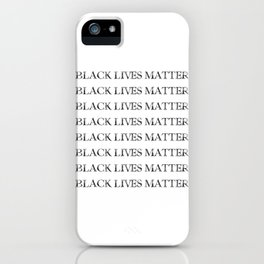 Black Lives Matter -Repeat After Me. iPhone Case