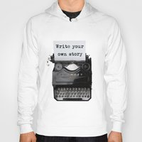 write Hoodies featuring write your own story by yuvalaltman
