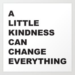 A Little Kindness Can Change Everything Black Typography Art Print