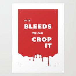 If It Bleeds We Can Crop It Art Print