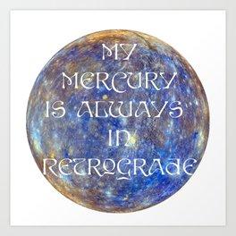 My Mercury is Always in Retrograde Art Print