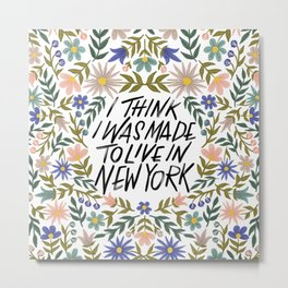 I Think I Was Made to Live in New York Quote Metal Print
