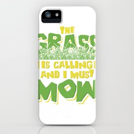 Lawn Mowing Gift I Must Mow Landscaping Gardening Landscaper Print iPhone Case