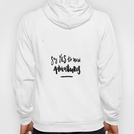 Say Yes To New Adventures Hoody