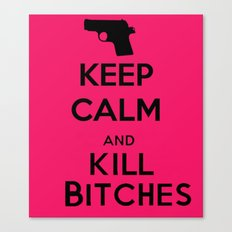Keep calm and kill bitches Canvas Print